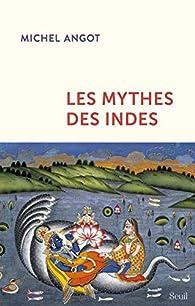 Les mythes des Indes par Michel Angot
