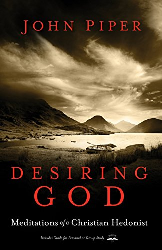 Desiring God: Meditations of a Christian Hedonist por John Piper