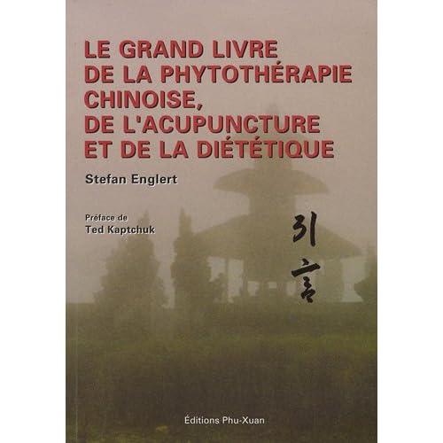 Le grand livre de la phytothérapie chinoise, de l'acupuncture et de la diététique