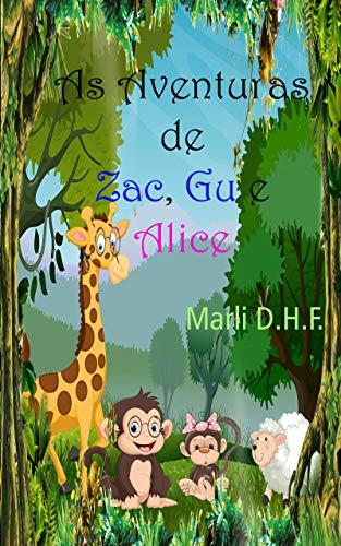 As Aventuras de Zac, Gu e Alice. (Portuguese Edition) por Marli  D.H.F.