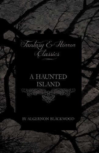 A Haunted Island (Fantasy and Horror Classics) by Algernon Blackwood (2011-04-28)