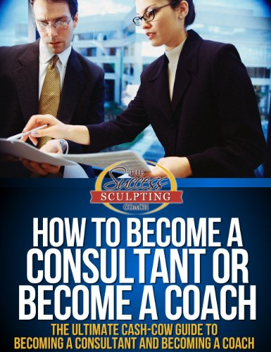 how-to-become-a-consultant-or-become-a-coach-the-ultimate-cash-cow-guide-to-becoming-a-consultant-an