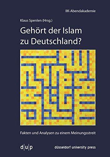 Gehört der Islam zu Deutschland?: Fakten und Analysen zu einem Meinungsstreit (Vortragsreihe der IIK-Abendakademie)