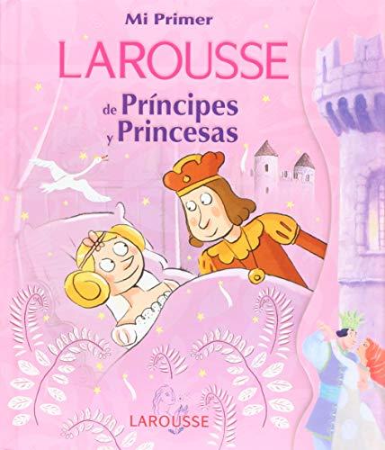 Mi 1er. Larousse de Los Principes y Princesas