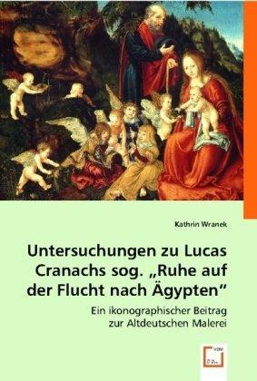 Untersuchungen zu Lucas Cranachs sog.