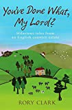 You've Done What, My Lord?: Hilarious tales from a country estate