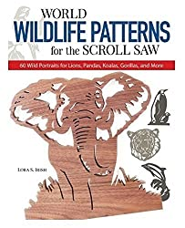 World Wildlife Patterns for the Scroll Saw: 60 Wild Portraits for Lions, Pandas, Koalas, Gorillas and More by Lora Irish (2004-07-01)