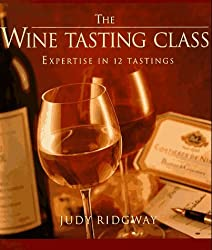 The Wine-Tasting Class: Expertise in 12 Tastings by Judy Ridgway (1996-10-08)