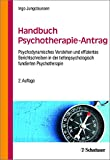 Handbuch Psychotherapie-Antrag: Psychodynamisches Verstehen und effizientes Berichtschreiben in der tiefenpsychologisch fundierten Psychotherapie