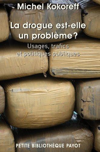 La Drogue est-elle un problème ? Usages, trafics et politiques publiques par Michel Kokoreff