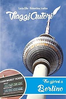 ViaggiAutori - Tre giorni a Berlino di [Lucia Elle, Valentina Scalise]