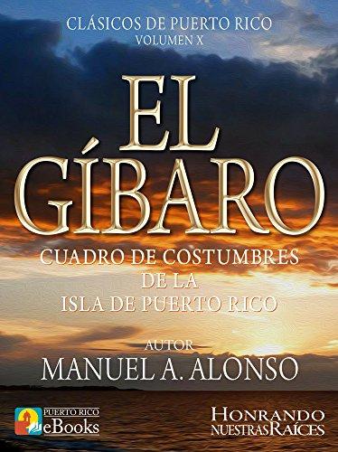 El Gíbaro: Cuadro de Costumbres de la Isla de Puerto Rico (Clásicos de Puerto Rico nº 10) por Manuel A. Alonso