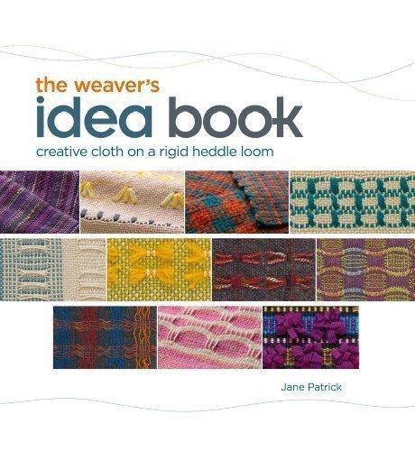 Weaver's Idea Book: Creative Cloth on a Rigid-Heddle Loom by Patrick, Jane ( 2010 )