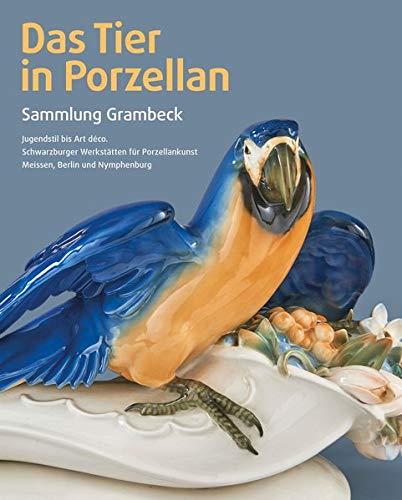 Das Tier in Porzellan. Sammlung Grambeck: Jugendstil bis Art déco. Schwarzburger Werkstätten für Porzellankunst, Meissen, Berlin und Nymphenburg,