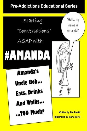 Amanda's Uncle Bob Eats Drinks and Walks TOO Much?: Starting Conversations ASAP with Amanda (Pre-Addictions Eduacational Series) (Volume 1) by Jim Rauth (2014-02-18)