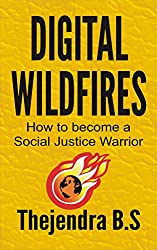 Digital Wildfires: How to become a Social Justice Warrior (English Edition)