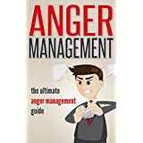 Anger Management: The Ultimate Anger Management Guide - Overcome Anger, Improve Your Relationships And Master Your Emotions (Irritability, Anger Management ... Anger Management For Men) (English Edition)