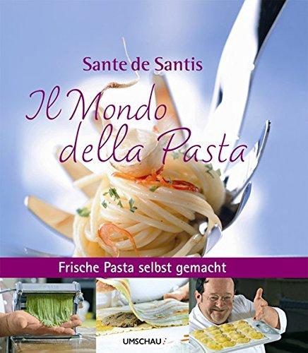 Preisvergleich Produktbild Il Mondo della Pasta: Frische Pasta selbst gemacht mit Sante de Santis