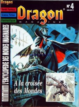 DRAGON MAGAZINE [No 4] du 01/03/1992 - HEROIC FANTASY - SCIENCE FICTION - FANTASTIQUE - ENCYCLOPEDIE DES MONDES IMAGINAIRES A LA CROISEE DES MONDES - VAMPIRE - HEROQUEST - DUNGEONS ET DRAGONS BASIC