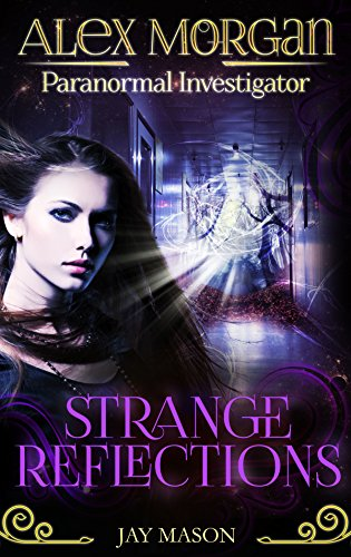 Strange Reflections: Alex Morgan. Paranormal Investigator. Episode 3 (PI - Paranormal Investigations) (English Edition)