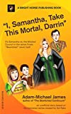 I, Samantha, Take This Mortal, Darrin (English Edition)