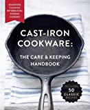 The Cast-Iron Cookware: The Care and Keeping Handbook: Seasoning, Cleaning, Refurbish...