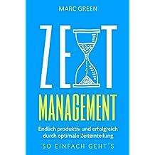 Zeitmanagement: Endlich produktiv und erfolgreich durch optimale Zeiteinteilung.
