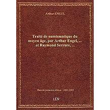 Traité de numismatique du moyen âge, par Arthur Engel,... et Raymond Serrure,...