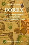 eBook Gratis da Scaricare FOREX Creare e programmare Trading Systems per il mercato delle valute (PDF,EPUB,MOBI) Online Italiano