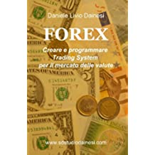 FOREX - Creare e programmare Trading Systems per il mercato delle valute