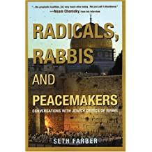 Radicals, Rabbis and Peacemakers: Conversations with Jewish Critics of Israel by Seth Farber (2005-07-01)