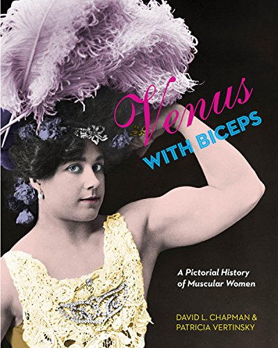 Venus with Biceps: A Pictorial History of Muscular Women por David L. Chapman