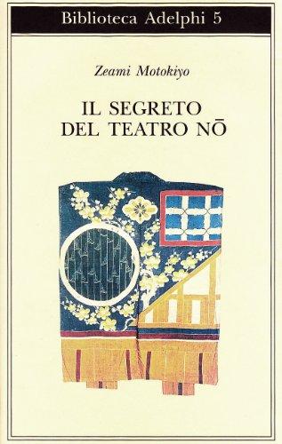 Il segreto del Teatro Nô (Biblioteca Adelphi) por Motokiyo Zeami
