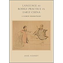 Language as Bodily Practice in Early China: A Chinese Grammatology (SUNY series in Chinese Philosophy and Culture)