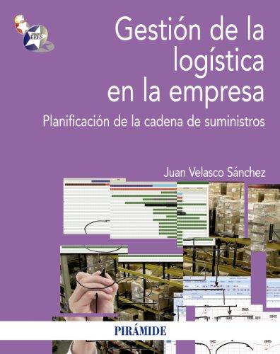 Gestión de la logística en la empresa: Planificación de la cadena de suministros (Economía Y Empresa) por Juan Velasco Sánchez