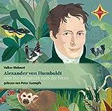 Alexander von Humboldt oder. Die Sehnsucht nach der Ferne: gelesen von Peter Kaempfe, 2 CDs, ca. 2 Std.