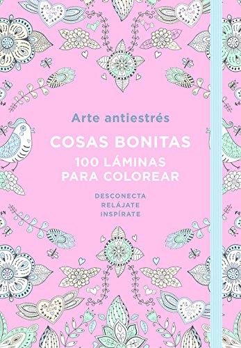 Arte Antiestrés. Cosas Bonitas. 100 Láminas Para Colorear (OBRAS DIVERSAS)