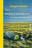 Der Weltenwanderer: Zu Fuß um die halbe Welt (National Geographic Taschenbuch 40418)