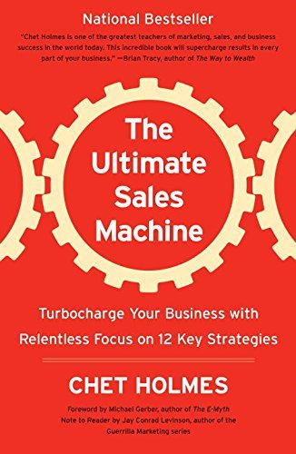 The Ultimate Sales Machine: Turbocharge Your Business with Relentless Focus on 12 Key Strategies by Chet Holmes (May 27, 2008) Paperback