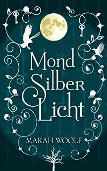 MondSilberLicht (MondLichtSaga 1) (German Edition) by [Woolf, Marah]