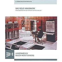 Das neue Handwerk - Digitales Arbeiten in kleinen und mittleren Archiven: Vorträge des 72. Südwestdeutschen Archivtags am 22. und 23. Juni 2012 in Bad ... des Landesarchivs Baden-Württemberg)
