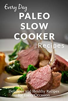 Paleo Slow Cooker Recipes: The Complete Guide to Breakfast, Lunch, Dinner, and More (Everyday Recipes) (English Edition) von [Richoux, Ranae]