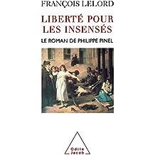 Liberté pour les insensés: Le roman de Philippe Pinel (PSYCHOLOGIE)