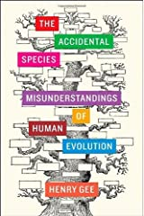 The Accidental Species: Misunderstandings of Human Evolution by Gee, Henry (2013) Hardcover Hardcover