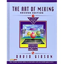The Art of Mixing: A Visual Guide to Recording, Engineering, and Production by David Gibson (2005-03-28)