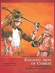 Sigmund Ringeck's Knightly Arts Of Combat: Sword and Buckler Fighting, Wrestling, and Fighting in Armor by David Lindholm (2006-04-01)