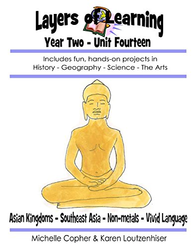 Layers of Learning Year Two Unit Fourteen: Asian Kingdoms, Southeast Asia, Non-Metals, Vivid Language: Volume 14