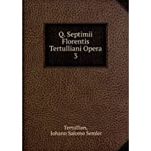 Q. Septimii Florentis Tertulliani Opera. 3
