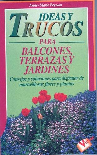Ideas y Trucos Para Balcones, Terrazas y Jardines