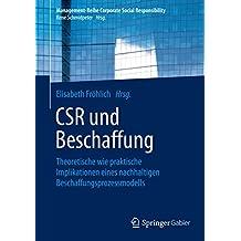 CSR und Beschaffung: Theoretische wie praktische Implikationen eines nachhaltigen Beschaffungsprozessmodells (Management-Reihe Corporate Social Responsibility)